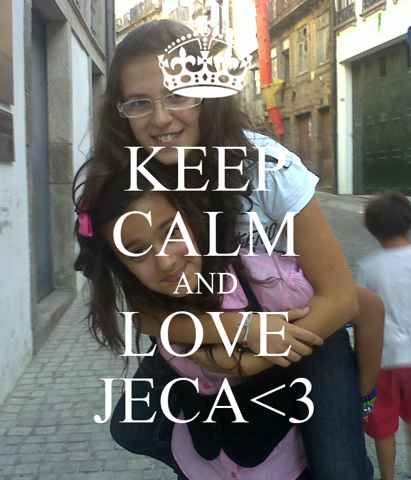 KEEP CALM AND LOVE JECA<3