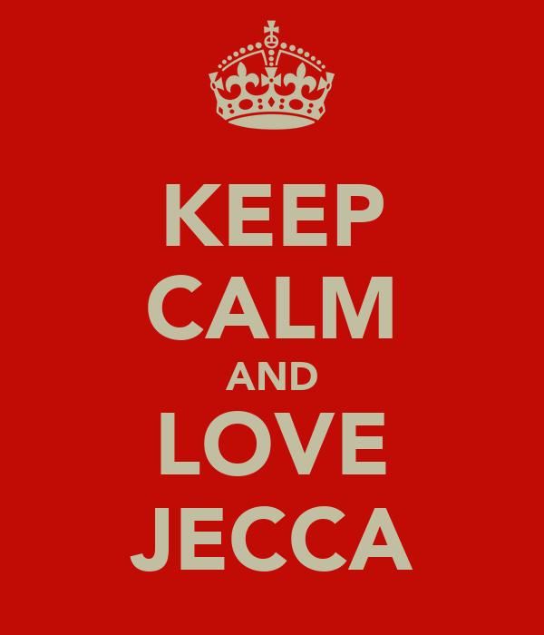 KEEP CALM AND LOVE JECCA