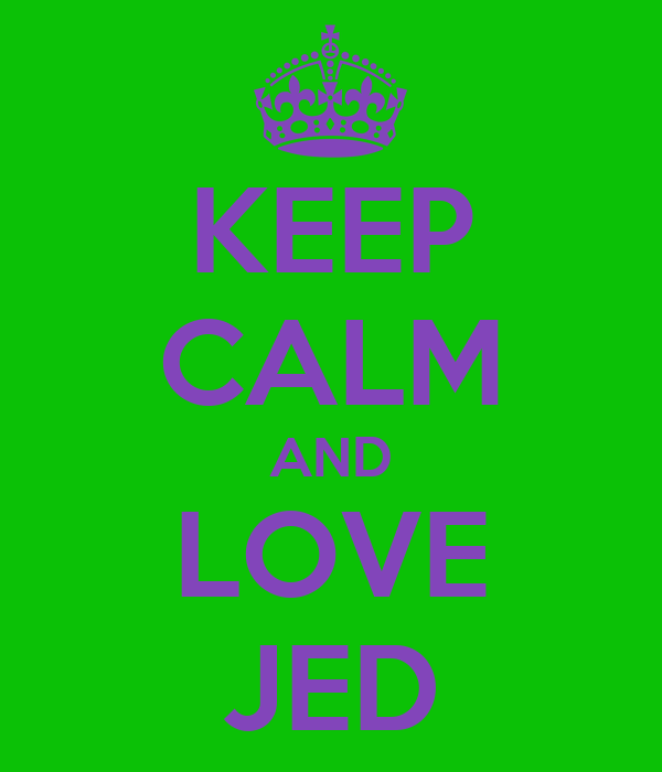 KEEP CALM AND LOVE JED