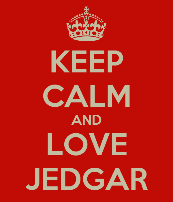 KEEP CALM AND LOVE JEDGAR