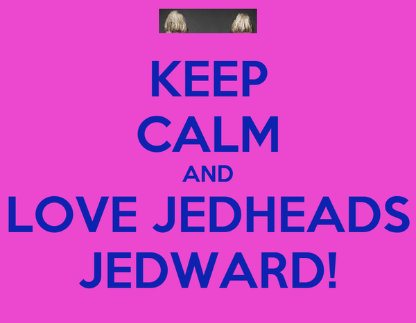 KEEP CALM AND LOVE JEDHEADS JEDWARD!
