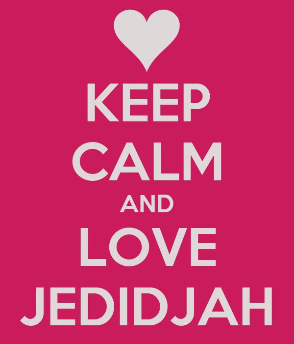 KEEP CALM AND LOVE JEDIDJAH