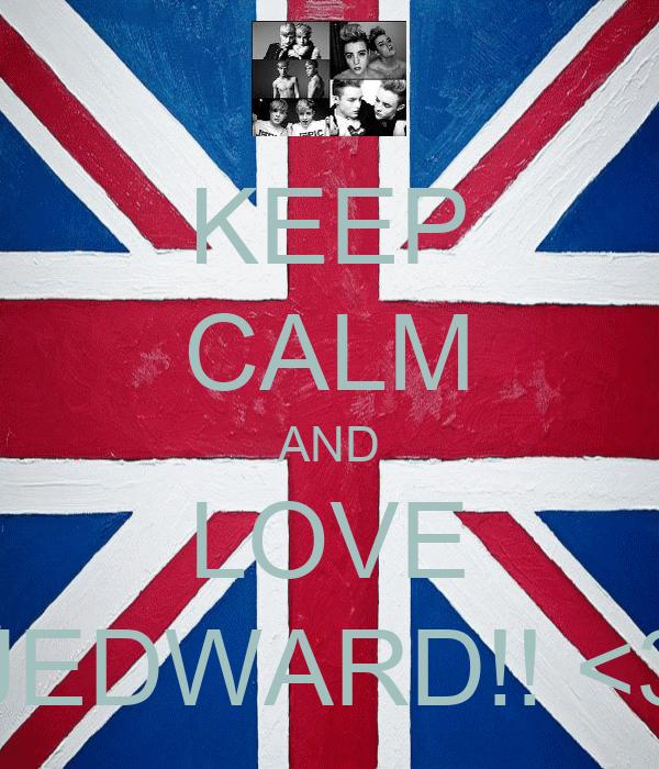 KEEP CALM AND LOVE JEDWARD!! <3