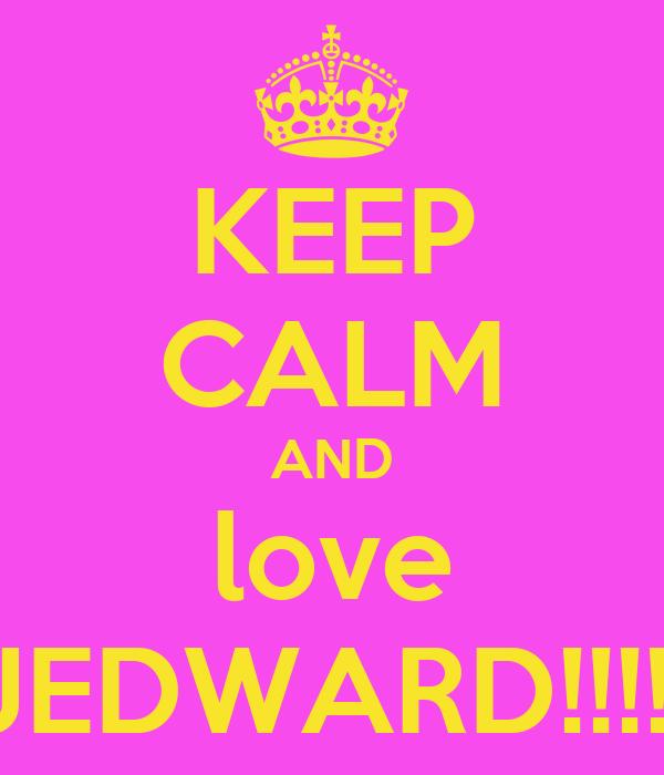 KEEP CALM AND love JEDWARD!!!!!