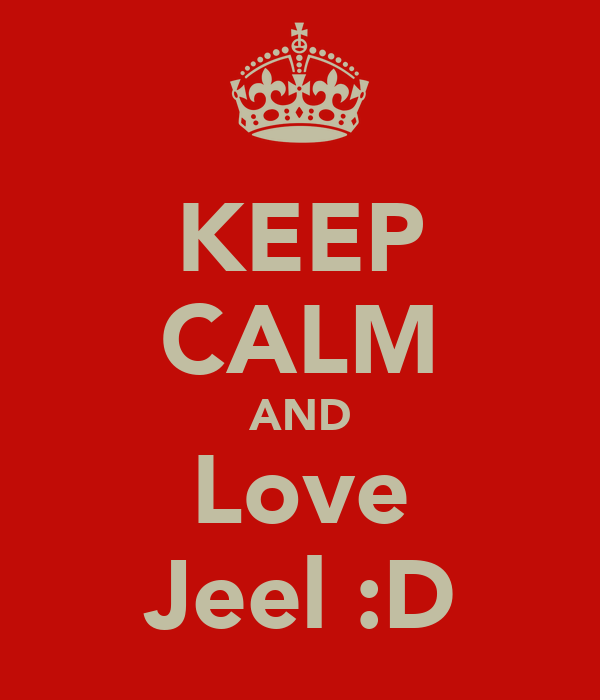 KEEP CALM AND Love Jeel :D