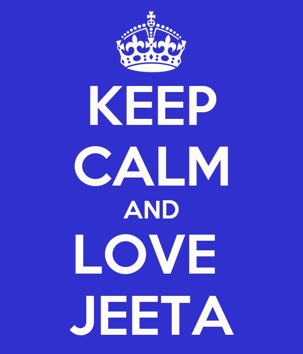KEEP CALM AND LOVE  JEETA