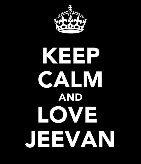 KEEP CALM AND LOVE  JEEVAN