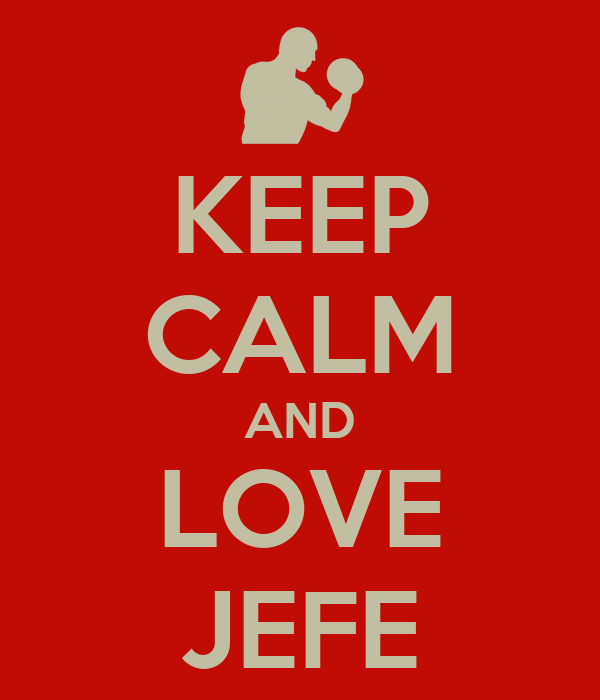 KEEP CALM AND LOVE JEFE
