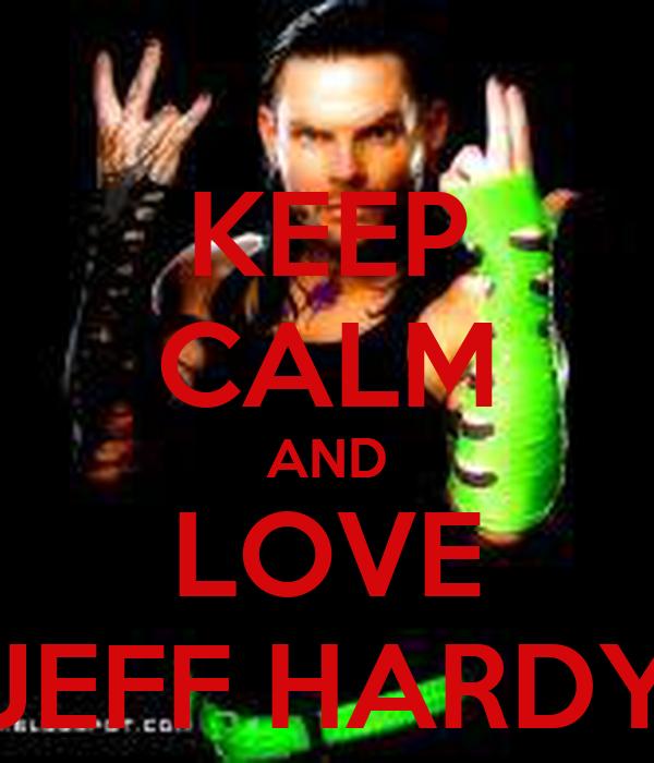 KEEP CALM AND LOVE JEFF HARDY