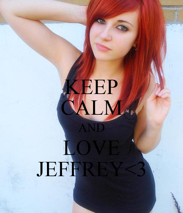 KEEP CALM AND LOVE JEFFREY<3