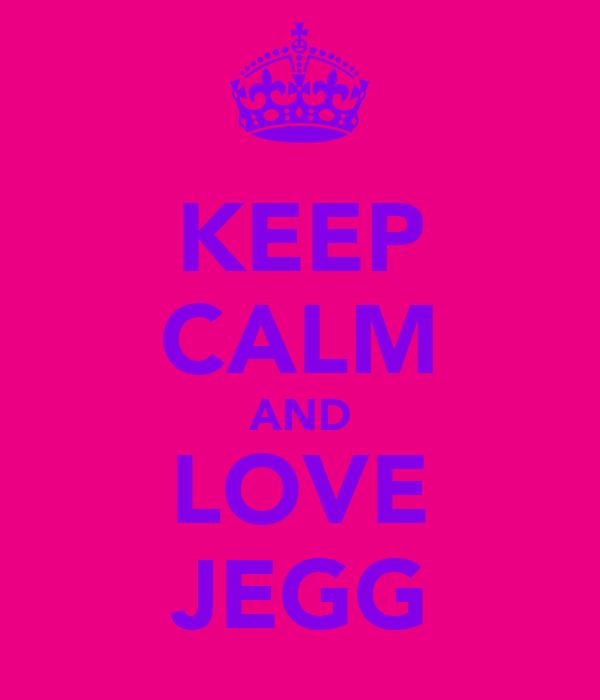 KEEP CALM AND LOVE JEGG