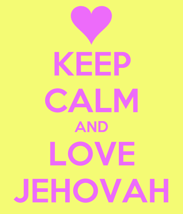 KEEP CALM AND LOVE JEHOVAH