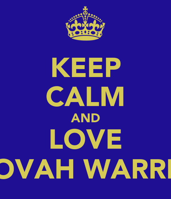 KEEP CALM AND LOVE JEHOVAH WARRIORS