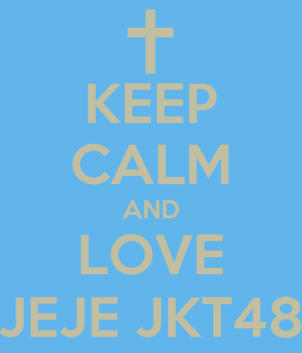 KEEP CALM AND LOVE JEJE JKT48
