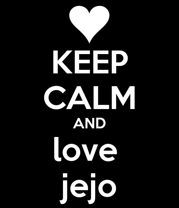 KEEP CALM AND love  jejo
