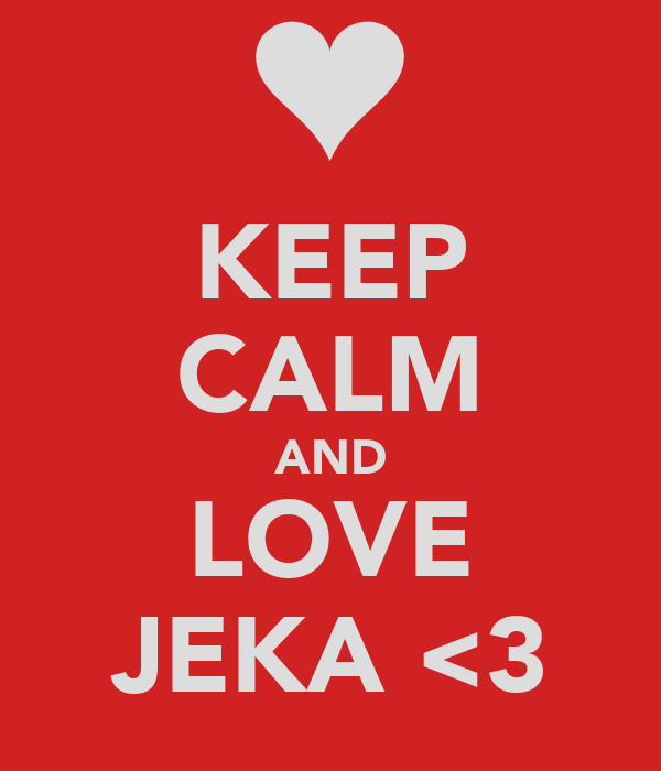 KEEP CALM AND LOVE JEKA <3