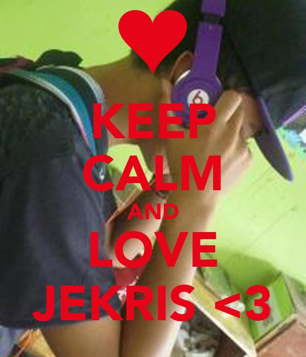 KEEP CALM AND LOVE JEKRIS <3