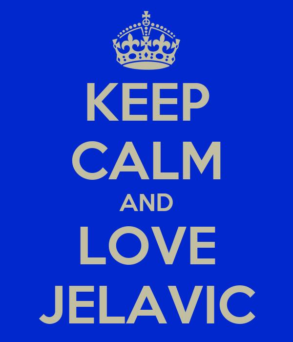 KEEP CALM AND LOVE JELAVIC