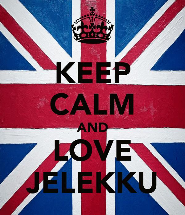 KEEP CALM AND LOVE JELEKKU