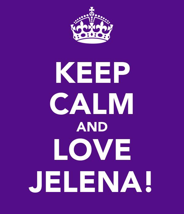 KEEP CALM AND LOVE JELENA!