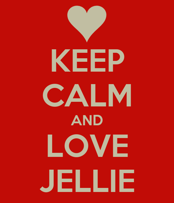KEEP CALM AND LOVE JELLIE