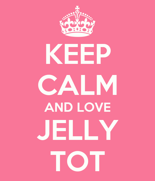 KEEP CALM AND LOVE JELLY TOT
