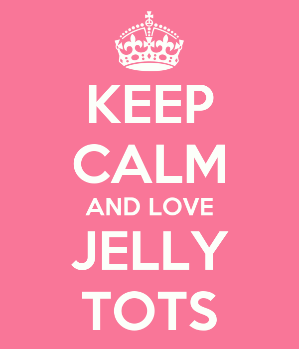 KEEP CALM AND LOVE JELLY TOTS