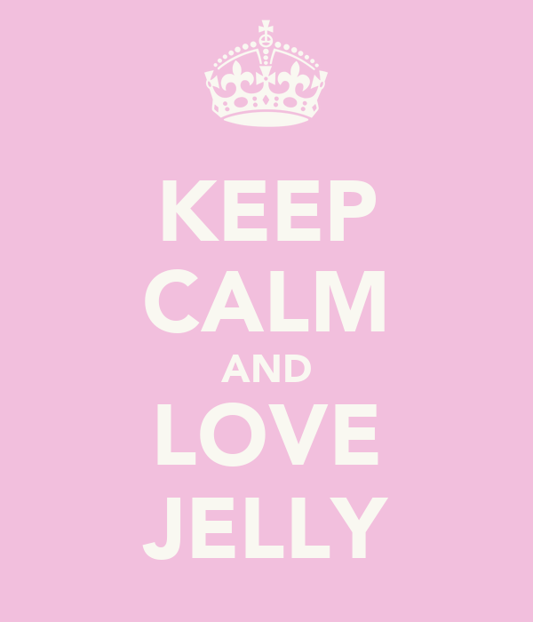 KEEP CALM AND LOVE JELLY
