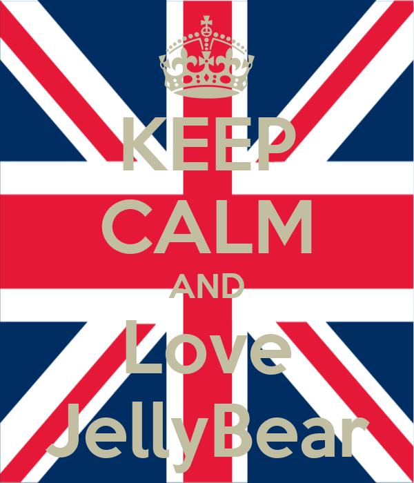 KEEP CALM AND Love JellyBear