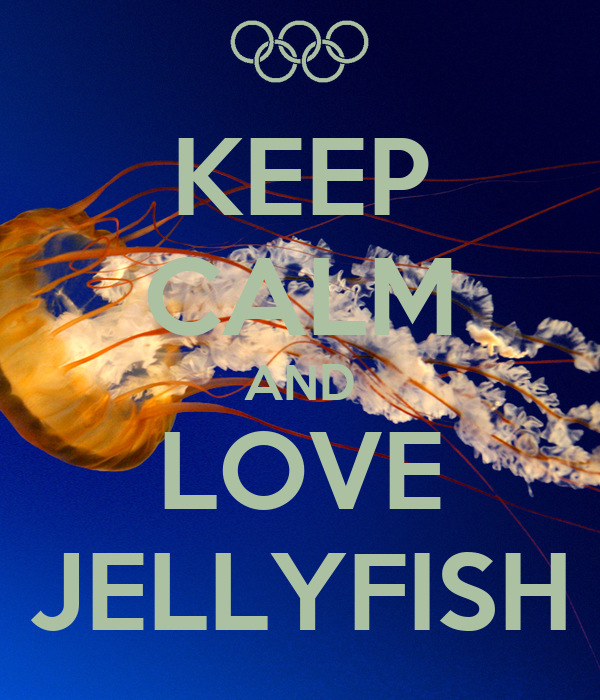 KEEP CALM AND LOVE JELLYFISH