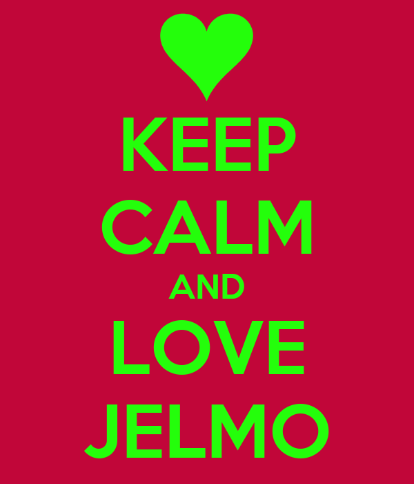 KEEP CALM AND LOVE JELMO