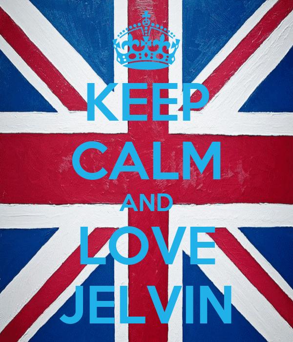 KEEP CALM AND LOVE JELVIN