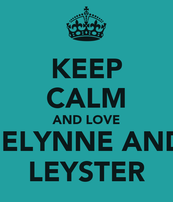 KEEP CALM AND LOVE JELYNNE AND LEYSTER