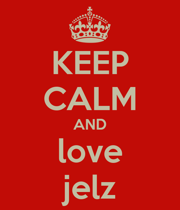 KEEP CALM AND love jelz