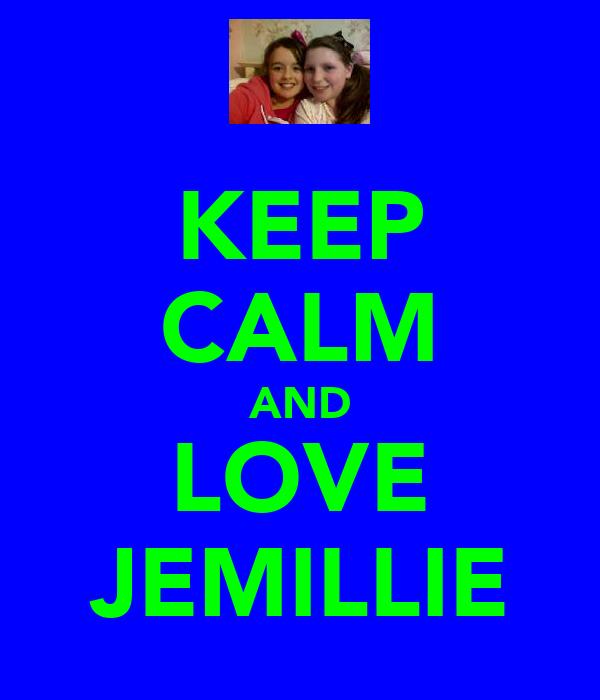 KEEP CALM AND LOVE JEMILLIE