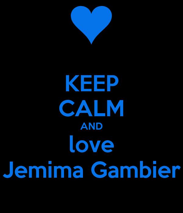 KEEP CALM AND love Jemima Gambier