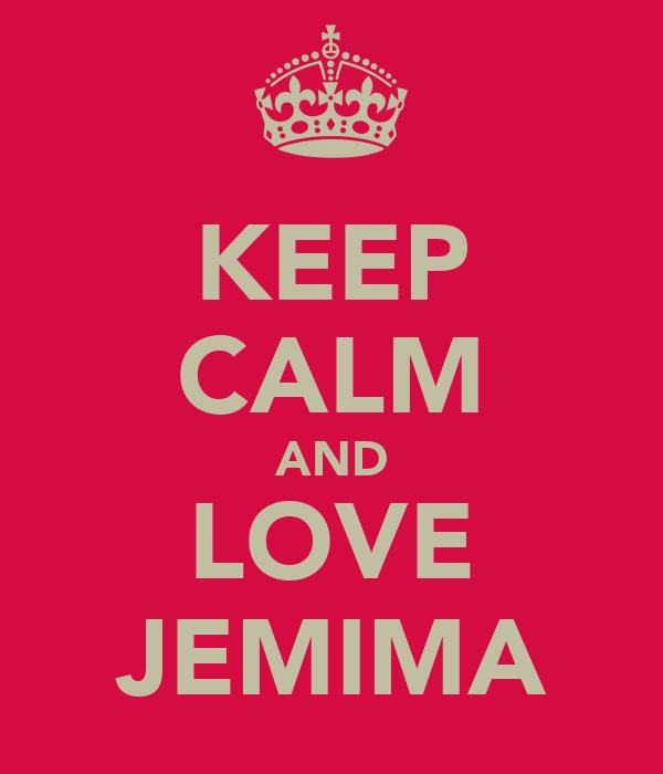 KEEP CALM AND LOVE JEMIMA