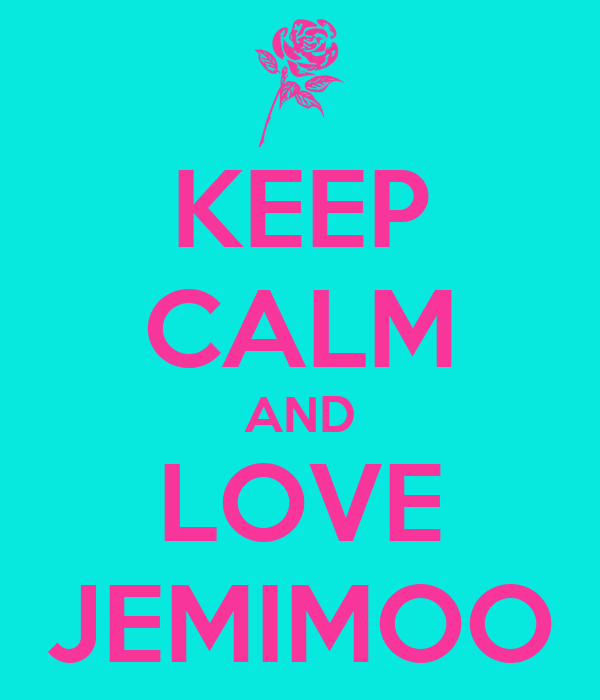 KEEP CALM AND LOVE JEMIMOO