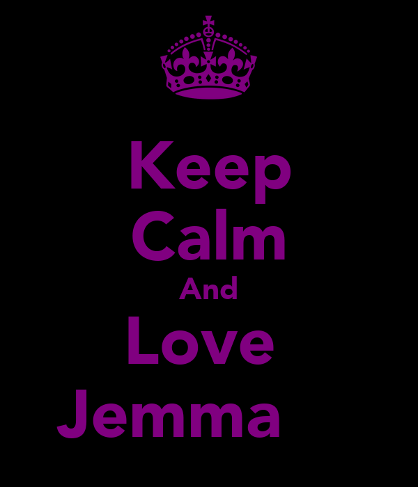 Keep Calm And Love  Jemma ♥♥♥