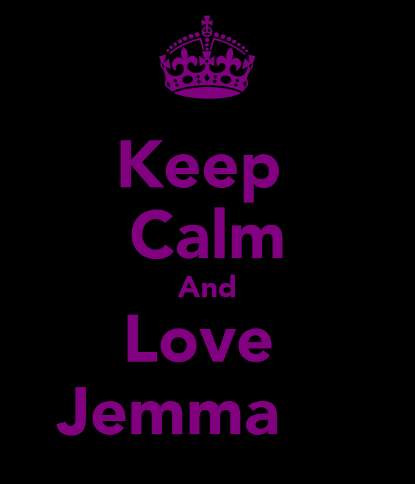 Keep  Calm And Love  Jemma♥♥♥