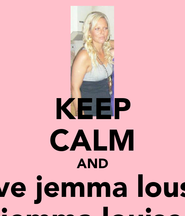KEEP CALM AND love jemma lousie jemma louise