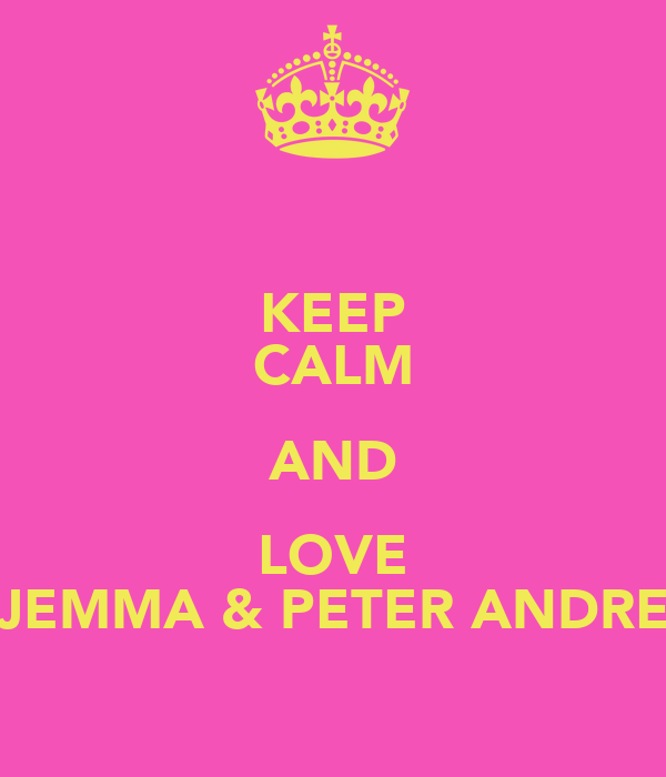KEEP CALM AND LOVE JEMMA & PETER ANDRE