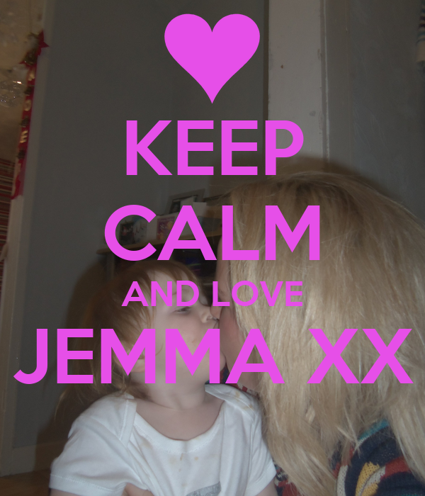 KEEP CALM AND LOVE JEMMA XX