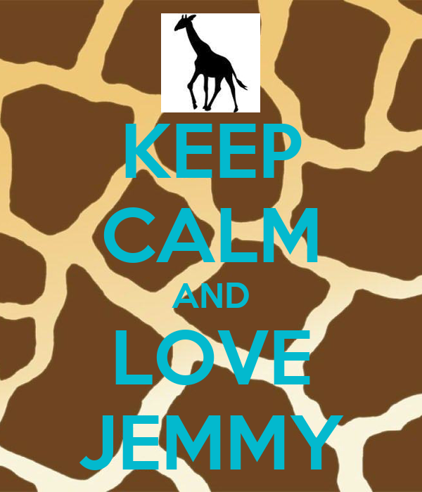 KEEP CALM AND LOVE JEMMY