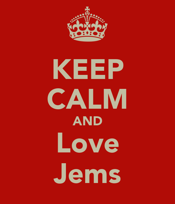 KEEP CALM AND Love Jems