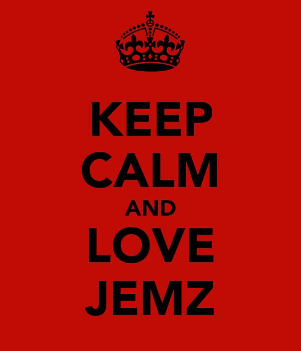 KEEP CALM AND LOVE JEMZ