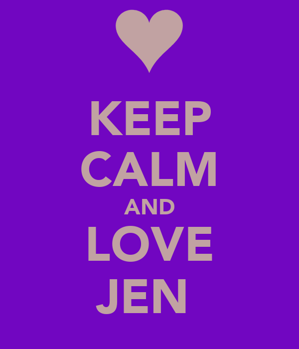 KEEP CALM AND LOVE JEN