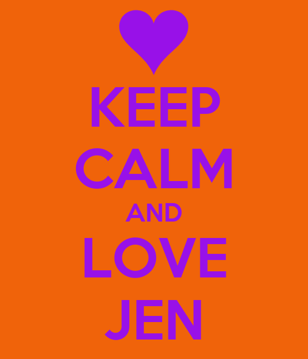 KEEP CALM AND LOVE JEN