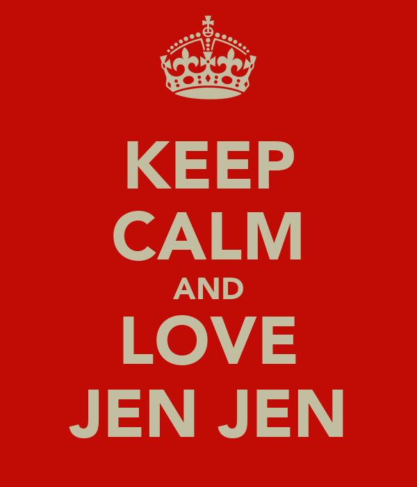 KEEP CALM AND LOVE JEN JEN