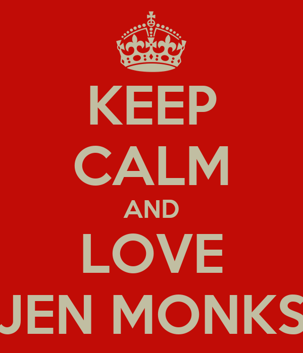 KEEP CALM AND LOVE JEN MONKS